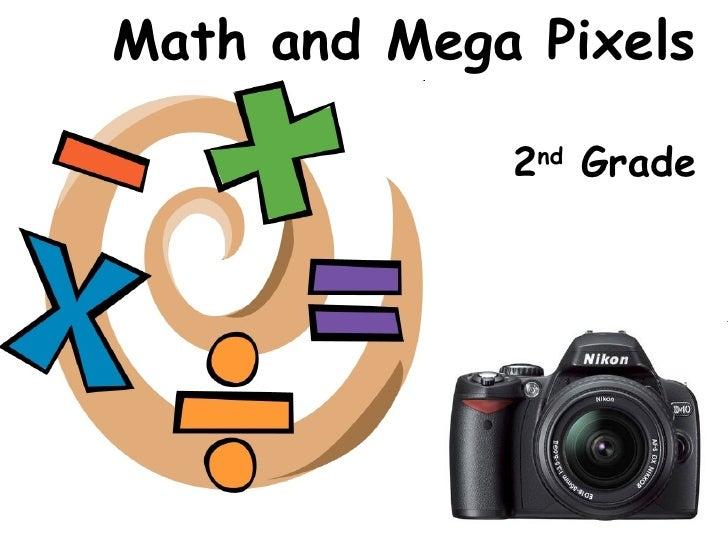 Math and Mega Pixels 2 nd  Grade Nikki Davis March 2, 2010