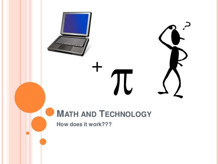 Math and Technology<br />How does it work???<br />+<br />