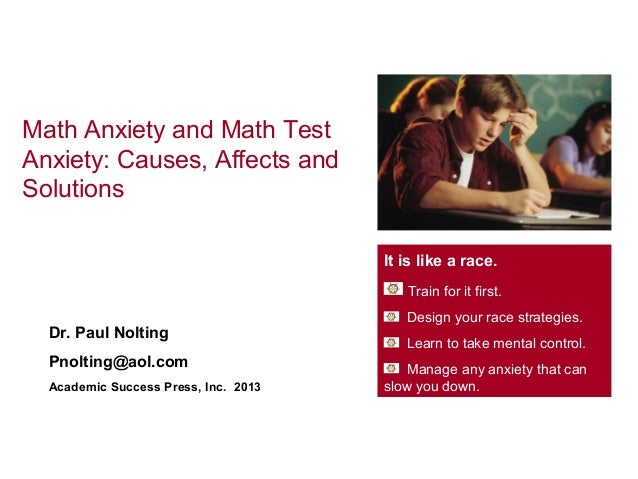 Math Anxiety and Math TestAnxiety: Causes, Affects andSolutions                                      It is like a race.   ...