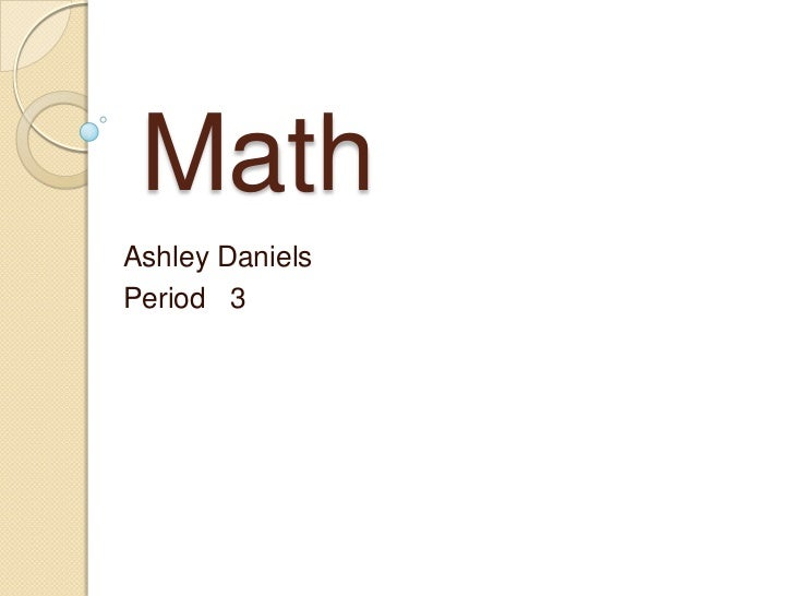 MathAshley DanielsPeriod 3