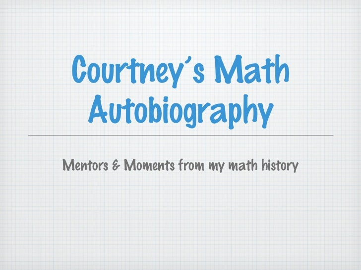 Courtney's Math  AutobiographyMentors & Moments from my math history