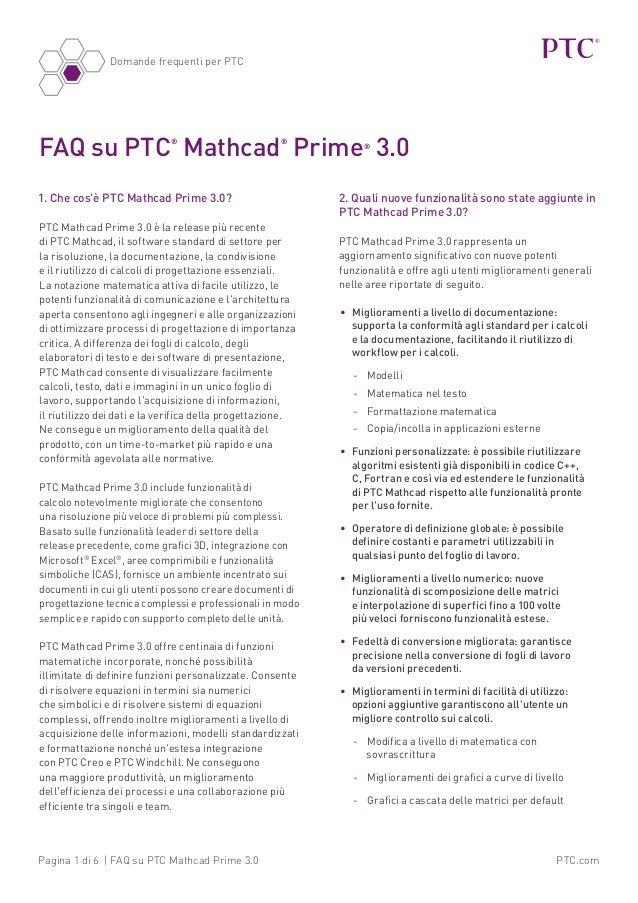Domande frequenti per PTC  FAQ su PTC Mathcad Prime 3.0 ®  ®  1. Che cos'è PTC Mathcad Prime 3.0? PTC Mathcad Prime 3.0 è ...