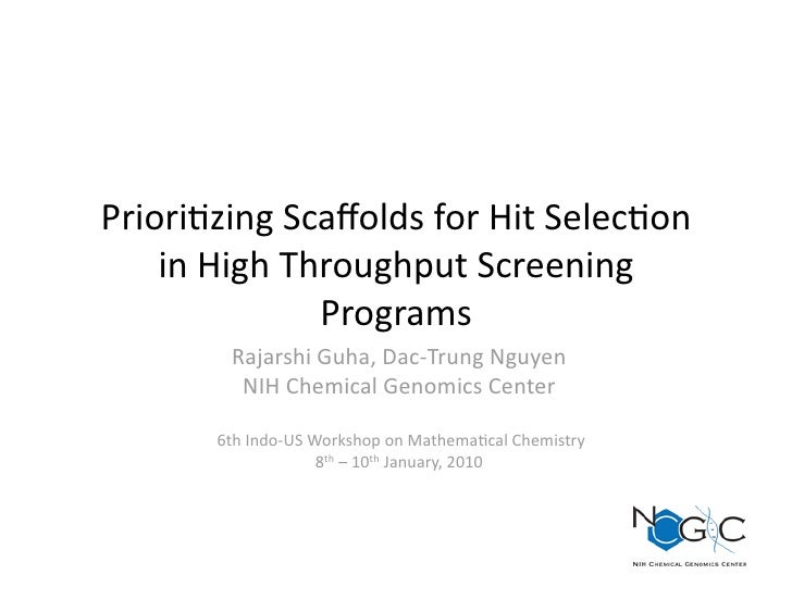 Priori%zing Scaffolds for Hit Selec%on      in High Throughput Screening                Programs            Rajarshi Guha, ...