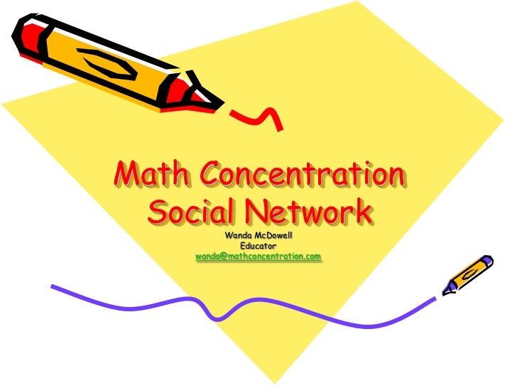 Math ConcentrationSocial Network<br />Wanda McDowell<br />Educator<br />wanda@mathconcentration.com<br />