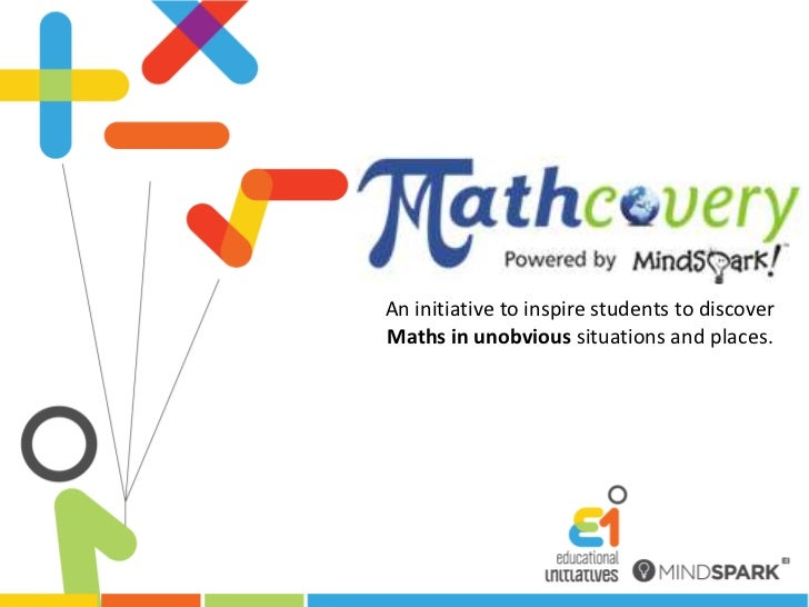 An initiative to inspire students to discover <br />Maths in unobvious situations and places. <br />