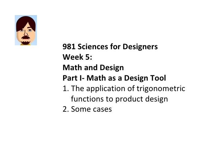 981 Sciences for Designers Week 5: Math and Design Part I- Math as a Design Tool 1. The application of trigonometric funct...