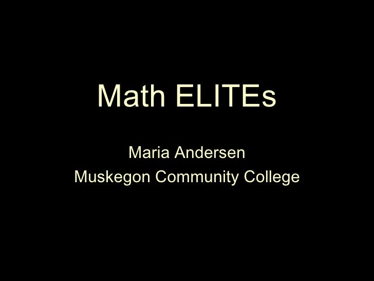 Math ELITEs<br />Maria Andersen<br />Muskegon Community College<br />
