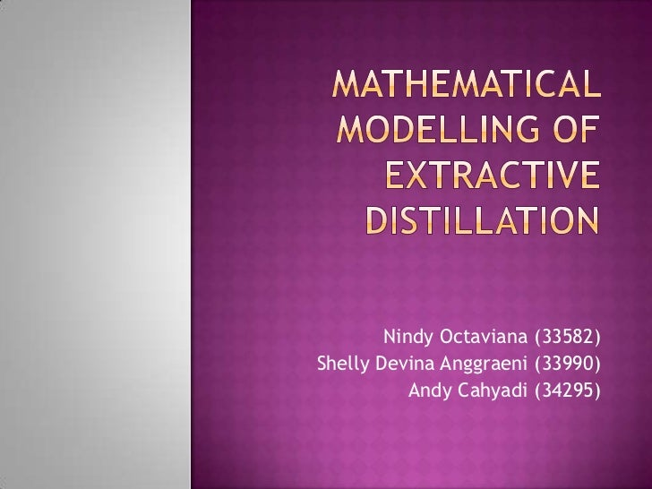 Mathematical Modelling of Extractive Distillation<br />Nindy Octaviana (33582)<br />Shelly Devina Anggraeni (33990)<br />A...
