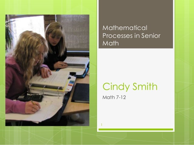 Mathematical    Processes in Senior    Math    Cindy Smith    Math 7-121