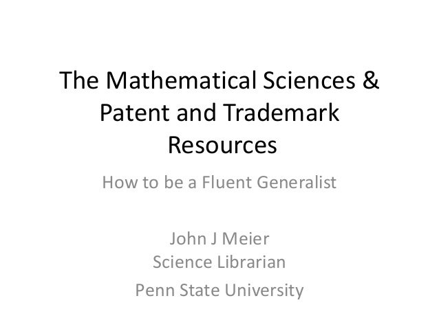 The Mathematical Sciences &   Patent and Trademark         Resources   How to be a Fluent Generalist           John J Meie...