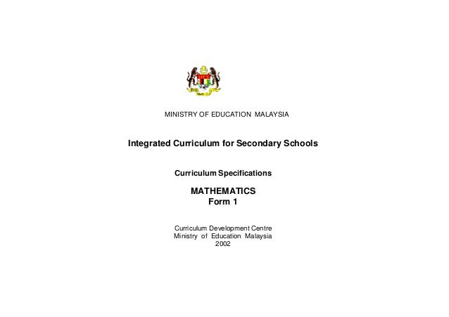 MINISTRY OF EDUCATION MALAYSIAIntegrated Curriculum for Secondary SchoolsCurriculum SpecificationsMATHEMATICSForm 1Curricu...