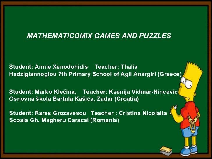 MATHEMATICOMIX GAMES AND PUZZLESStudent: Annie Xenodohidis Teacher: ThaliaHadzigiannoglou 7th Primary School of Agii Anarg...