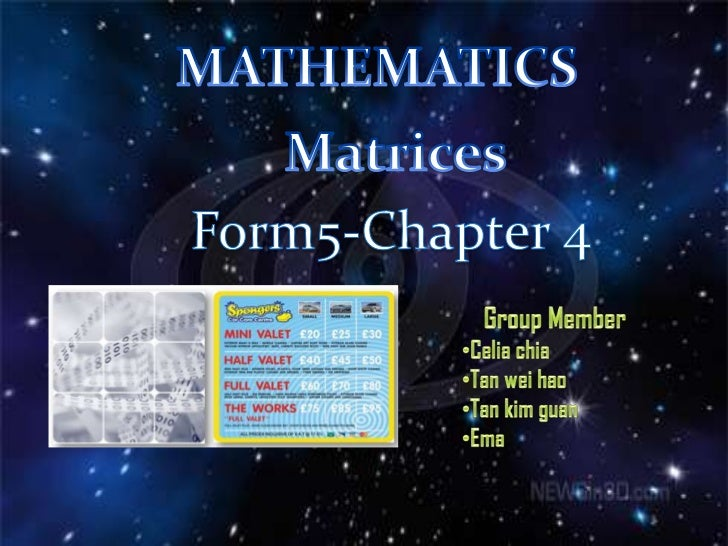 MATHEMATICS<br />Matrices<br />Form5-Chapter 4<br />Group Member<br /><ul><li>Celia chia