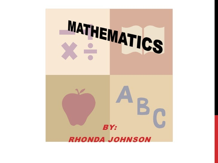 MATHEMATICS<br />By:<br />Rhonda Johnson<br />
