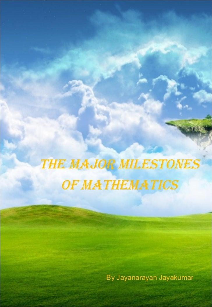 The Major Milestones Of mathematics By Jayanarayan Jayakumar