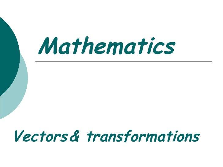 Mathematics Vectors   & transformations