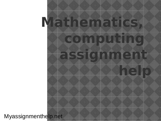 Mathematics and computing assignment help