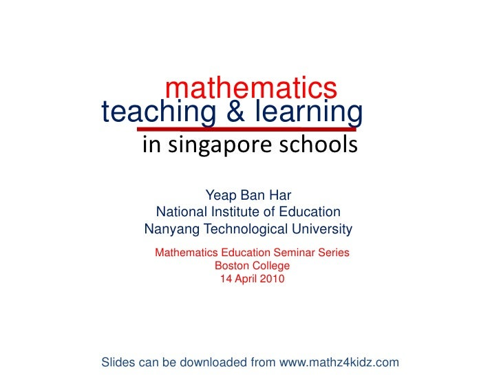 mathematics<br />teaching & learning<br />in singapore schools<br />Yeap Ban Har<br />National Institute of Education<br /...