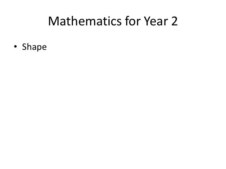 Mathematics for Year 2 <br />Shape <br />