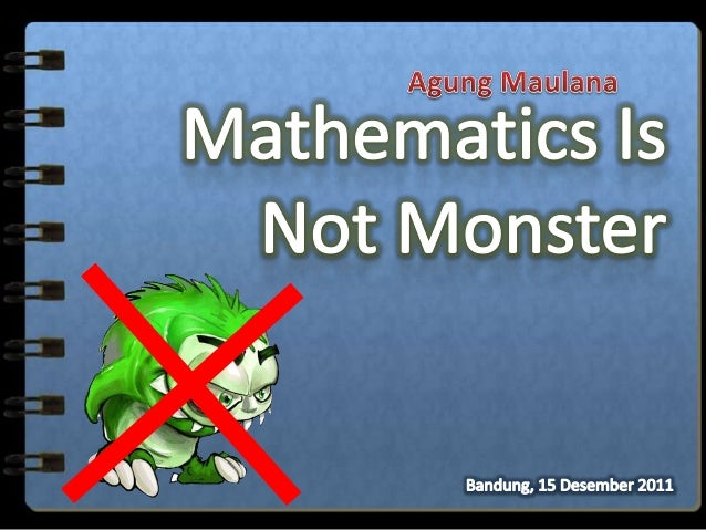 Mathematics is not monster smk icb dec 15th 2011