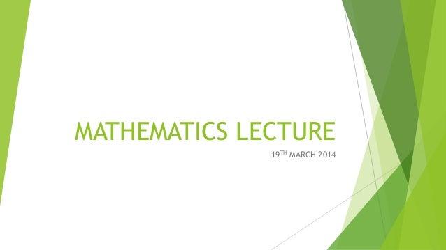 MATHEMATICS LECTURE 19TH MARCH 2014