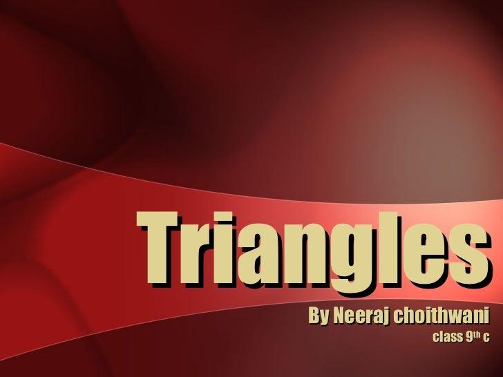Triangles By Neeraj choithwani class 9 th  c