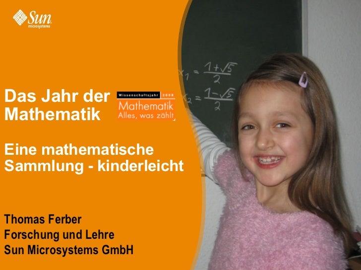 Das Jahr derMathematikEine mathematischeSammlung - kinderleichtThomas FerberForschung und LehreSun Microsystems GmbH