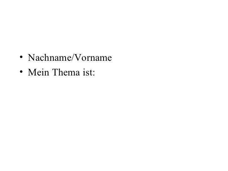 <ul><li>Nachname/Vorname </li></ul><ul><li>Mein Thema ist:  </li></ul>