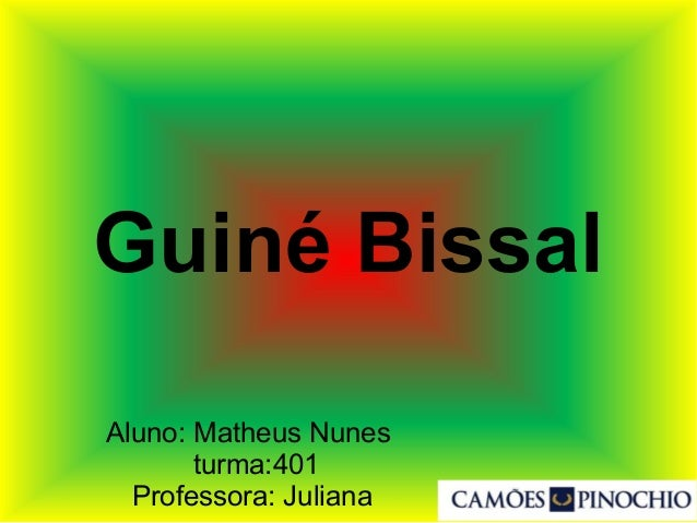 Guiné Bissal Aluno: Matheus Nunes turma:401 Professora: Juliana