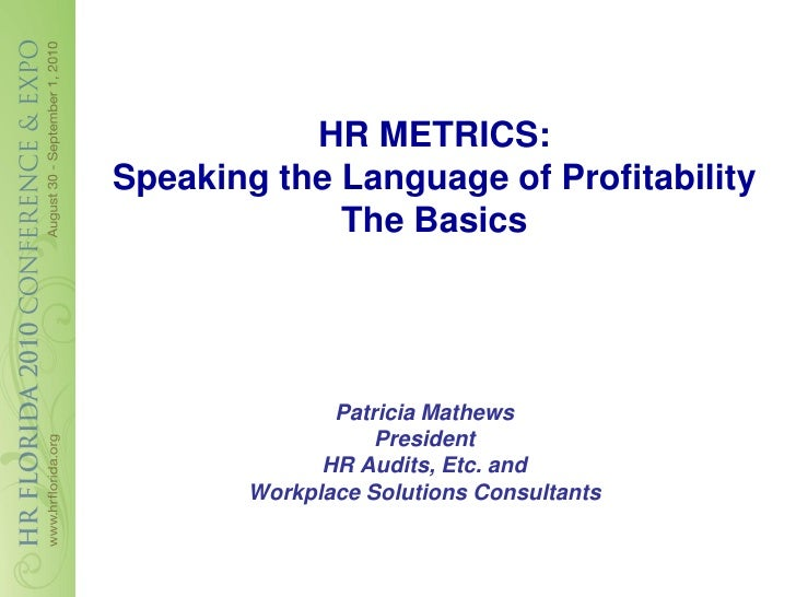 HR METRICS: Speaking the Language of Profitability              The Basics                   Patricia Mathews             ...