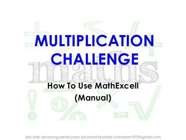 MULTIPLICATION CHALLENGE How To Use MathExcell (Manual)  Jika ada sebarang pertanyaan sila email kepada: cheazhar1972@gmai...