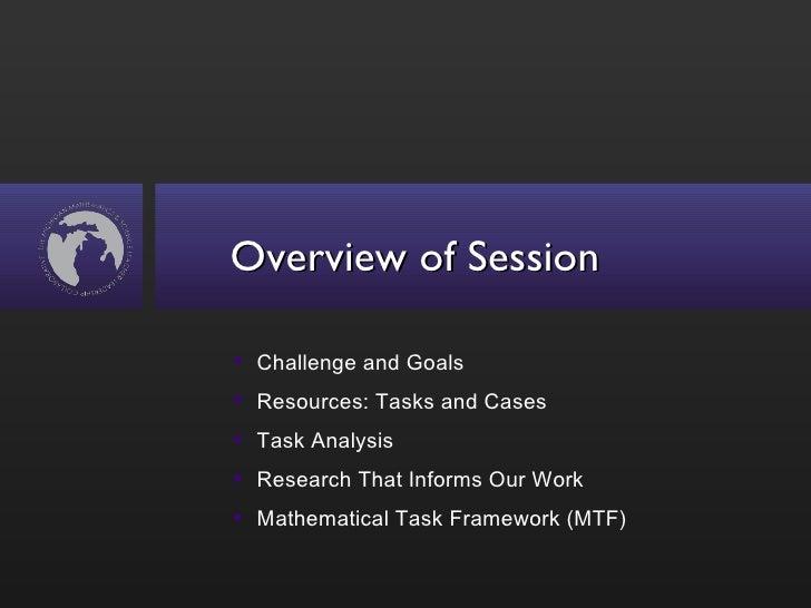 Overview of Session <ul><li>Challenge and Goals </li></ul><ul><li>Resources: Tasks and Cases </li></ul><ul><li>Task Analys...