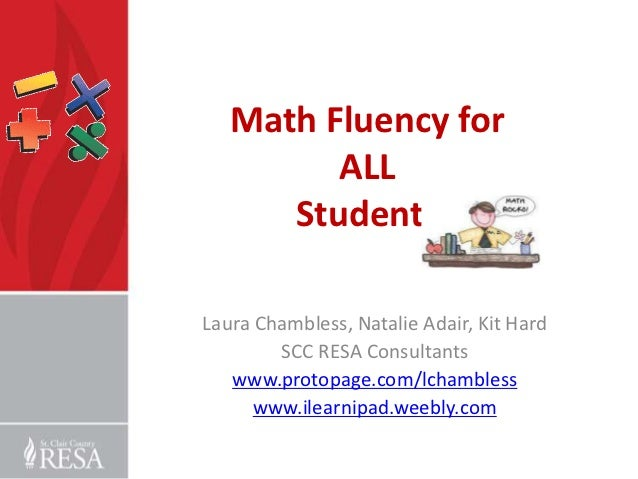 Math Fluency for         ALL      StudentsLaura Chambless, Natalie Adair, Kit Hard        SCC RESA Consultants   www.proto...