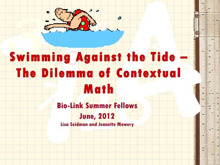 Swimming Against the Tide – The Dilemma of Contextual           Math       Bio-Link Summer Fellows              June, 2012...
