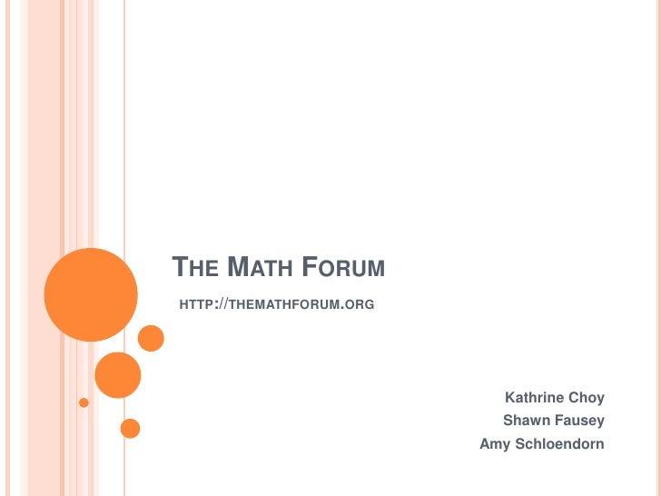 The Math Forumhttp://themathforum.org<br />Kathrine Choy<br />Shawn Fausey<br />Amy Schloendorn<br />