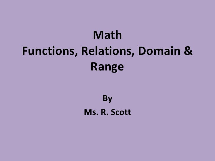 Math Functions, Relations, Domain & Range<br />By <br />Ms. R. Scott<br />