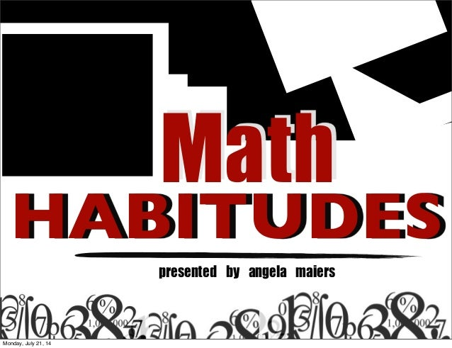 HABITUDES presented	 by	 angela	 maiers Math Monday, July 21, 14