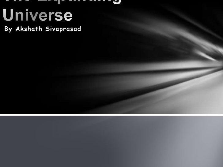 The Expanding Universe<br />By Akshath Sivaprasad<br />