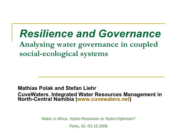 Resilience and Governance   Analysing  water governance in coupled social-ecological systems Mathias Polak and Stefan Lieh...