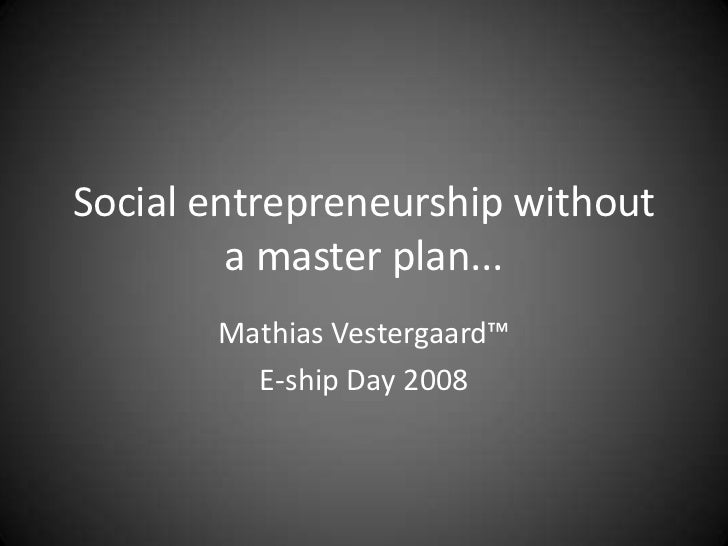 Social Entrepreneurship Without a Master Plan