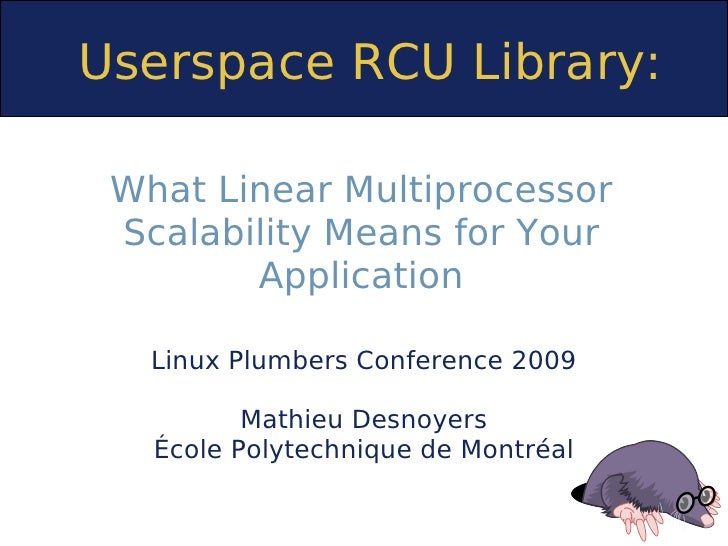 Userspace RCU Library: What Linear Multiprocessor Scalability Means for Your        Application   Linux Plumbers Conferenc...