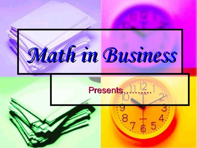 Math in BusinessMath in Business Presents……….Presents……….
