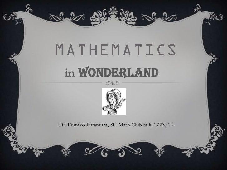 in WonderlandDr. Fumiko Futamura, SU Math Club talk, 2/23/12.