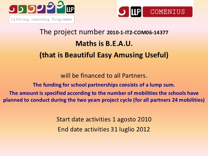 The project number 2010-1-IT2-COM06-14377                           Maths is B.E.A.U.               (that is Beautiful Eas...
