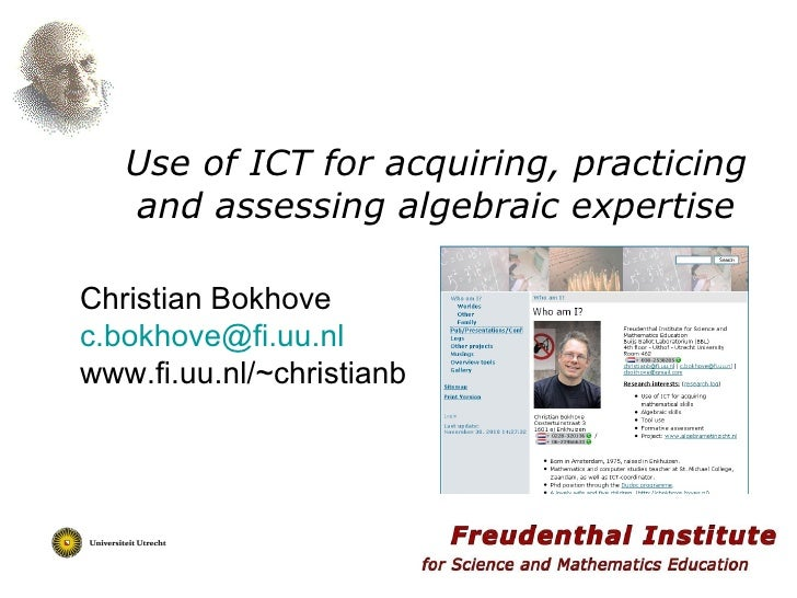 Use of ICT for acquiring, practicing and assessing algebraic expertise Christian Bokhove [email_address] www.fi.uu.nl/~chr...