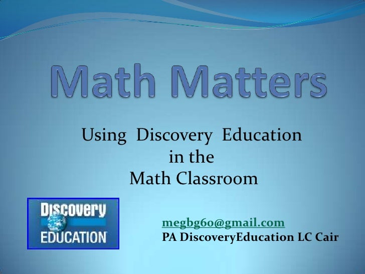 Math Matters<br />Using  Discovery  Education <br />in the<br /> Math Classroom<br />megbg60@gmail.com<br />PA DiscoveryEd...