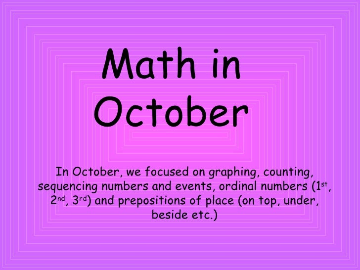 Math in October In October, we focused on graphing, counting, sequencing numbers and events, ordinal numbers (1 st , 2 nd ...