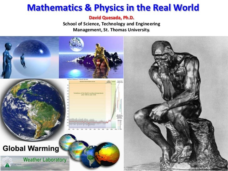 Mathematics & Physics in the Real World<br />David Quesada, Ph.D.<br />School of Science, Technology and Engineering<br />...
