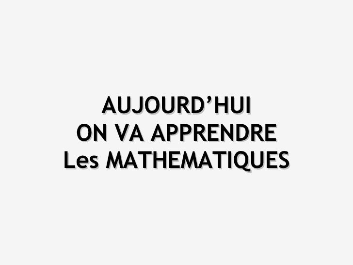 AUJOURD'HUI ON VA APPRENDRE Les MATHEMATIQUES