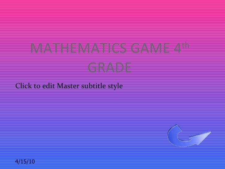 MATHEMATICS GAME 4               th             GRADE Click to edit Master subtitle style     4/15/10